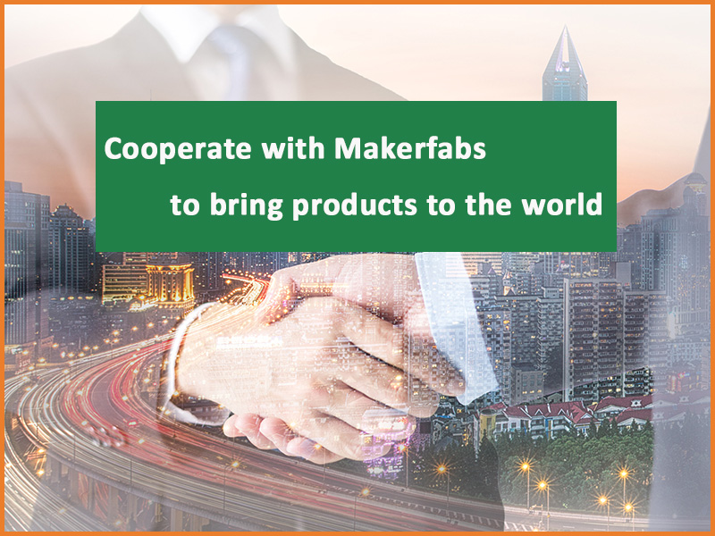 Cooperate with Makerfabs to Bring Products to the World
