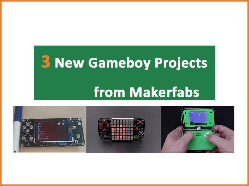 3 New Gameboy Projects from Makerfabs
