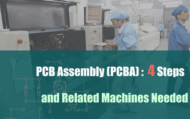 PCB-Assembly-PCBA-4-Steps-and-Related-Machines-Needed