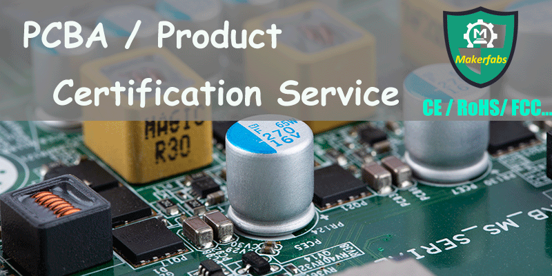 Makerfabs-PCBA-Product-Certification-Service