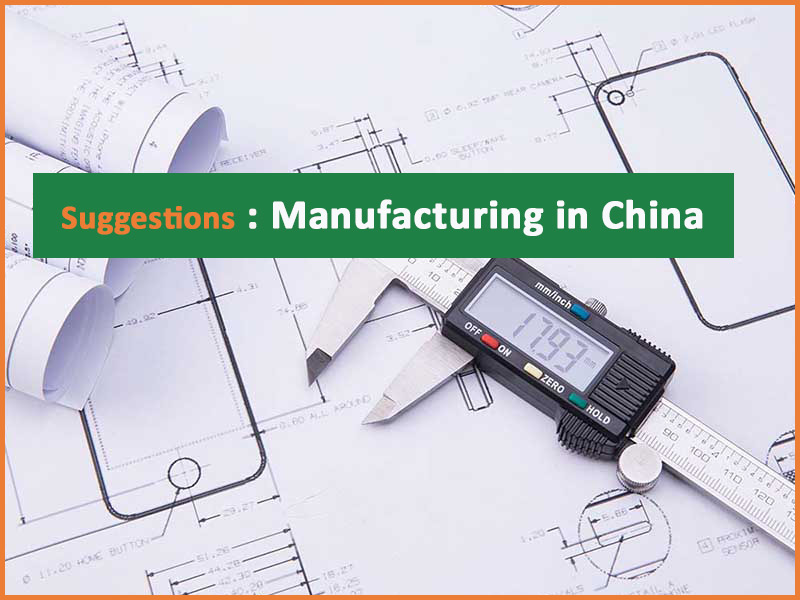 Experiences & Suggestions: Manufacturing in China