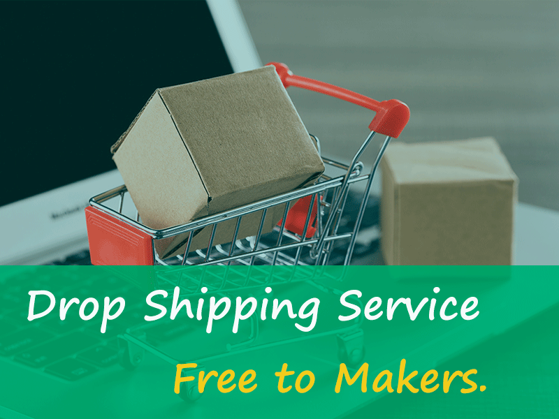 Drop Shipping Service, Free to Makers