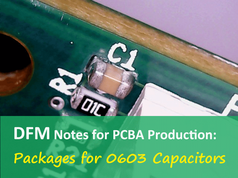 PCBA Manufacturing DFM Notes: Packages for 0603C