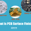 What is PCB Surface Finish? - PCBA Tech