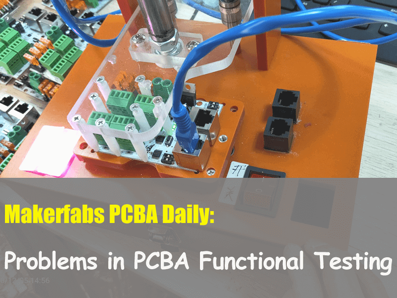 Makerfabs Daily: Problems in PCBA Functional Testing