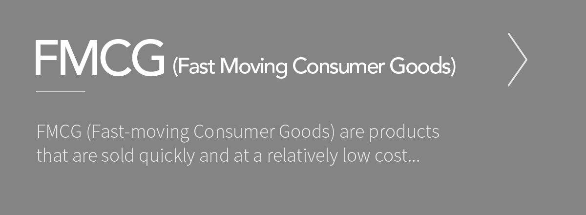 FMCG (Fast Moving Consumer Goods)